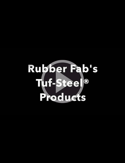 Rubber Fab's Tuf-Steel® Family of Products